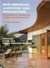 New American Additions and Renovations: Innovations in Residential Construction and Design: 25 Case Studies