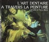 L´Art Dentaire a Travers la Peinture