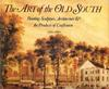 The Art of the Old South – Painting, Sculpture, Architecture e the Products of Craftsmen (1560-1860)
